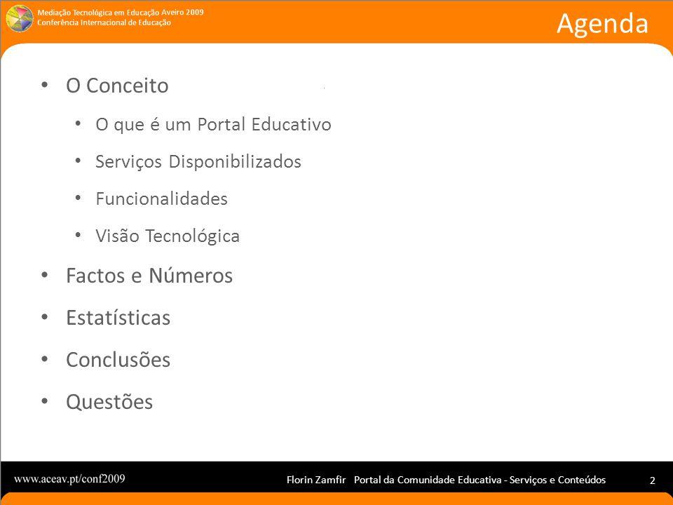 Florin Zamfir Portal da Comunidade Educativa - Serviços e Conteúdos 2 O Conceito O que é um Portal Educativo Serviços Disponibilizados Funcionalidades Visão Tecnológica Factos e Números Estatísticas Conclusões Questões Agenda