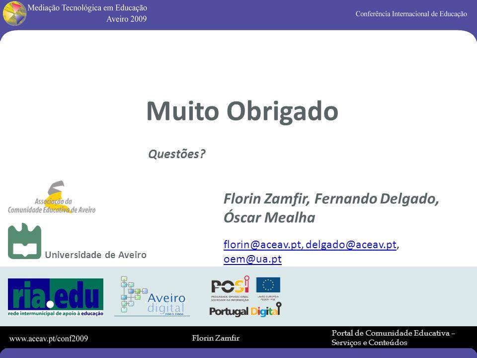Florin Zamfir Portal de Comunidade Educativa – Serviços e Conteúdos Universidade de Aveiro Muito Obrigado Questões.