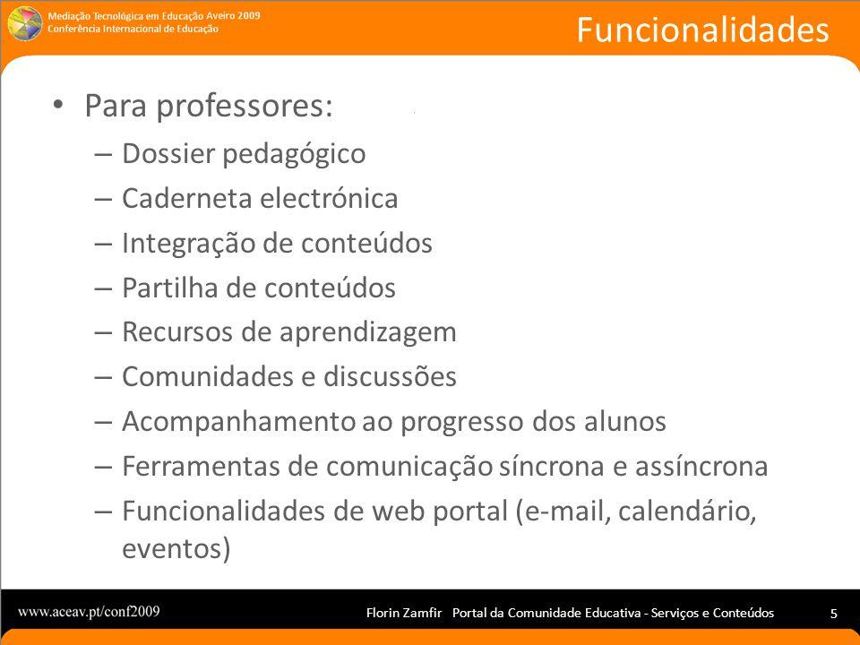 Florin Zamfir Portal da Comunidade Educativa - Serviços e Conteúdos 5 Para professores: – Dossier pedagógico – Caderneta electrónica – Integração de c