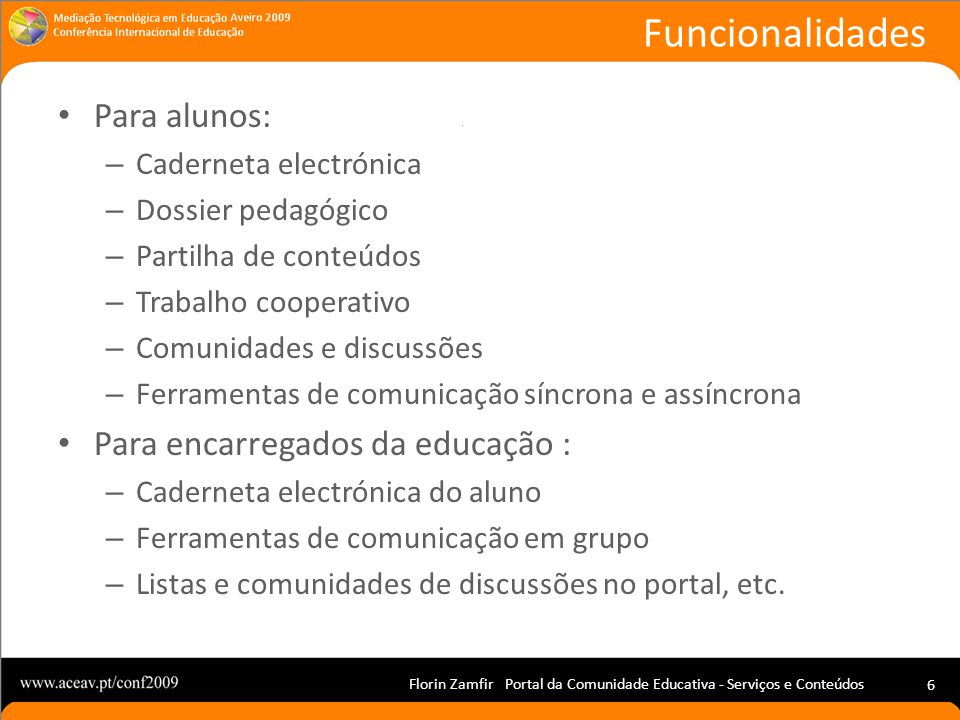 Florin Zamfir Portal da Comunidade Educativa - Serviços e Conteúdos 6 Para alunos: – Caderneta electrónica – Dossier pedagógico – Partilha de conteúdo