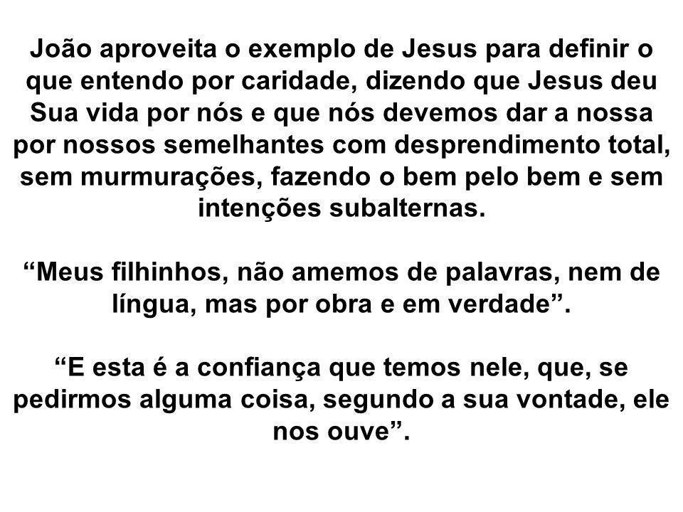João aproveita o exemplo de Jesus para definir o que entendo por caridade, dizendo que Jesus deu Sua vida por nós e que nós devemos dar a nossa por no