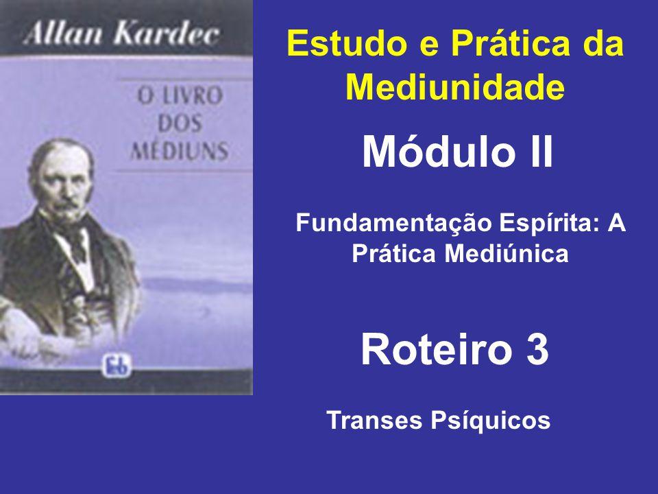 Estudo e Prática da Mediunidade Módulo II Roteiro 3 Fundamentação Espírita: A Prática Mediúnica Transes Psíquicos