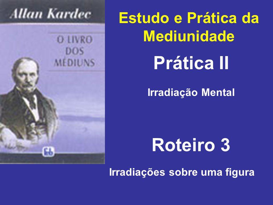 Estudo e Prática da Mediunidade Prática II Roteiro 3 Irradiação Mental Irradiações sobre uma figura