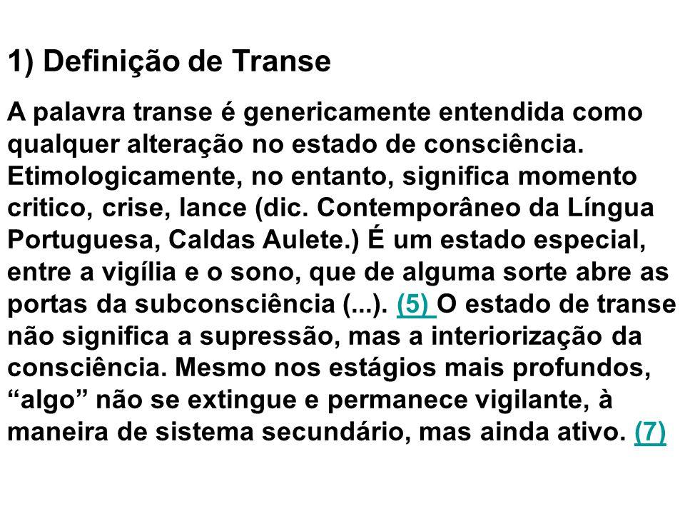 1) Definição de Transe A palavra transe é genericamente entendida como qualquer alteração no estado de consciência.
