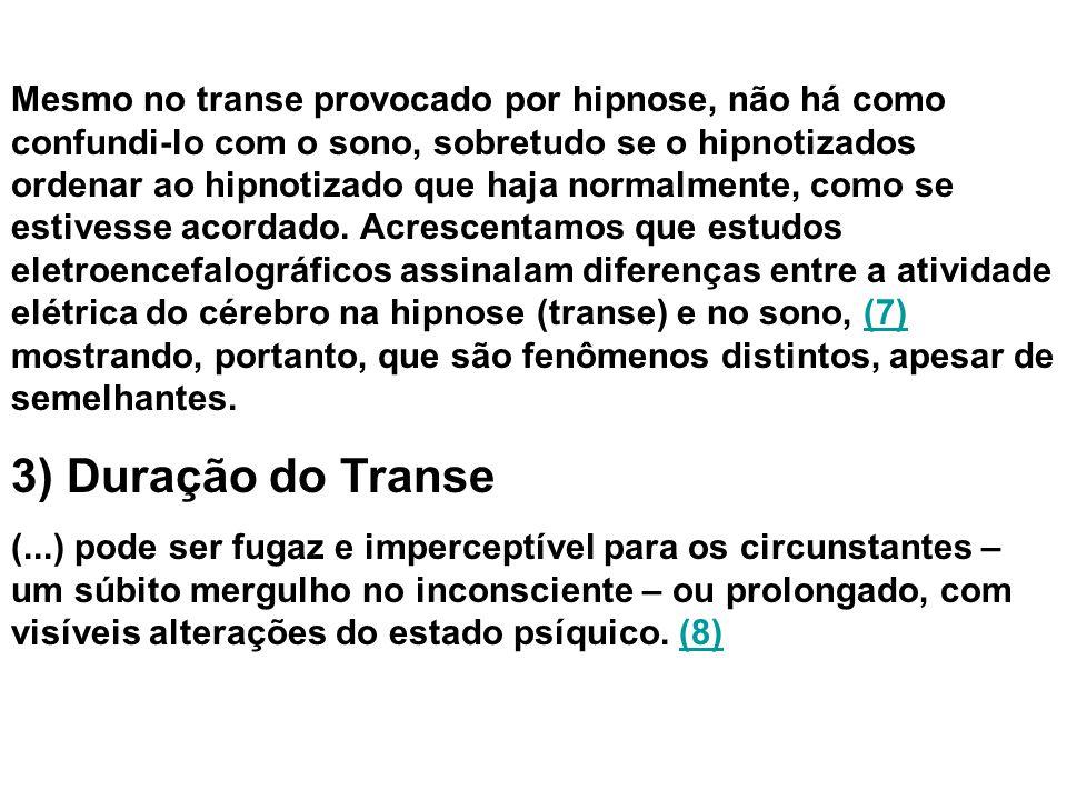 4) Mecanismo do Transe O mecanismo básico do transe consiste, possivelmente, numa onda inibitória que varre a superfície cerebral.