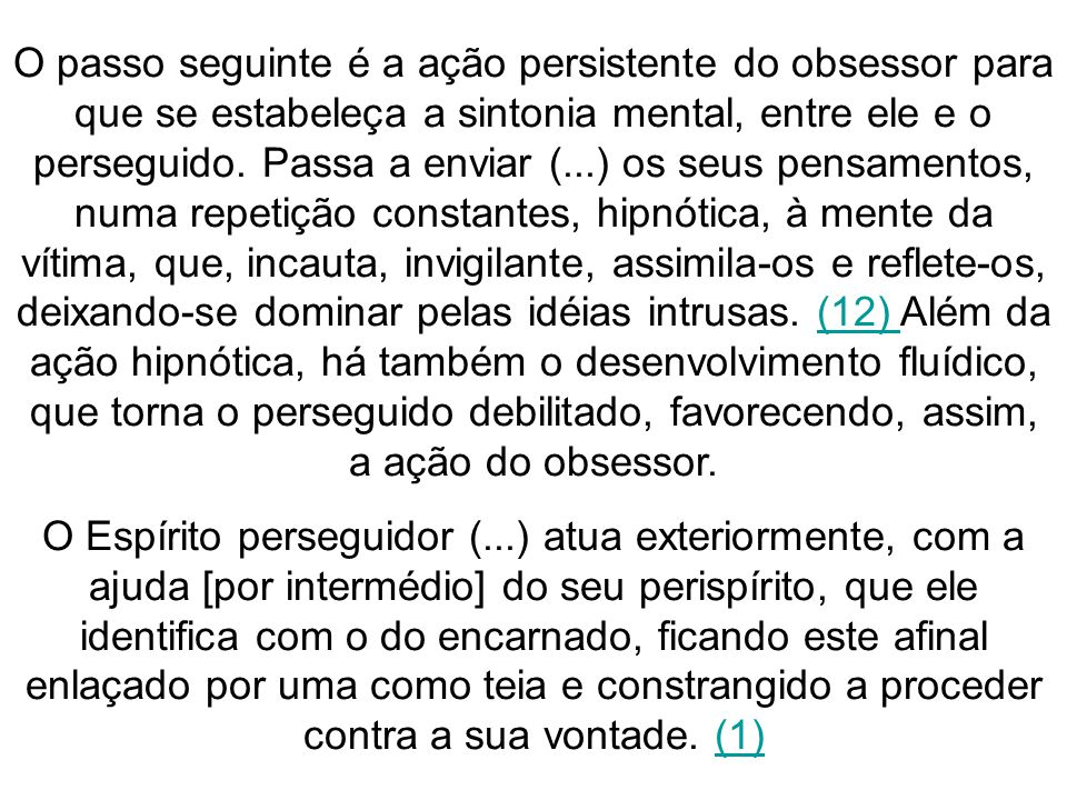 O passo seguinte é a ação persistente do obsessor para que se estabeleça a sintonia mental, entre ele e o perseguido.