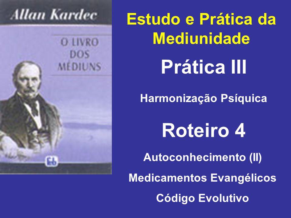 Estudo e Prática da Mediunidade Prática III Roteiro 4 Harmonização Psíquica Autoconhecimento (II) Medicamentos Evangélicos Código Evolutivo