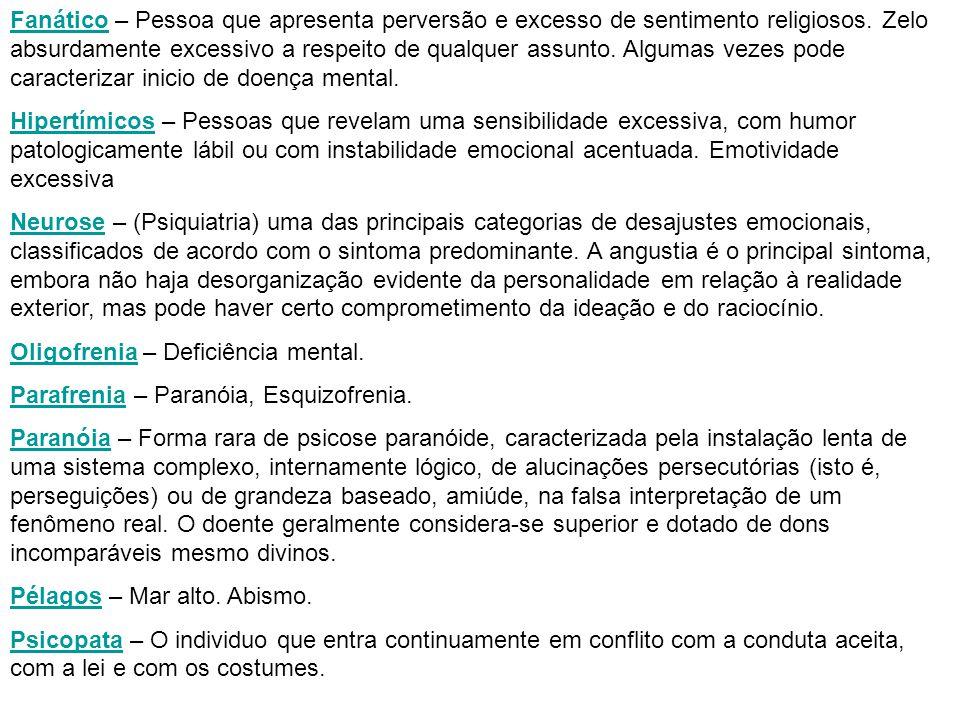 FanáticoFanático – Pessoa que apresenta perversão e excesso de sentimento religiosos.