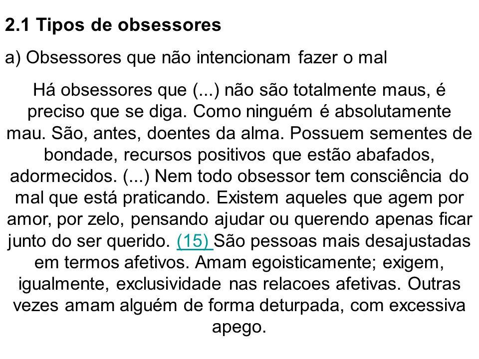 2.1 Tipos de obsessores a) Obsessores que não intencionam fazer o mal Há obsessores que (...) não são totalmente maus, é preciso que se diga.