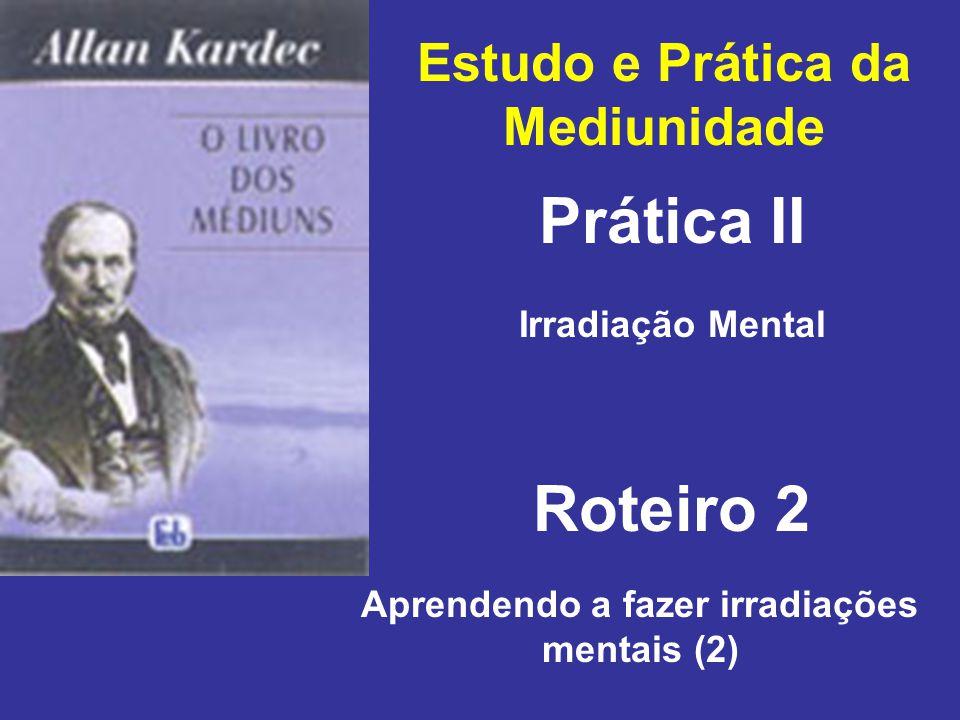 Estudo e Prática da Mediunidade Prática II Roteiro 2 Irradiação Mental Aprendendo a fazer irradiações mentais (2)