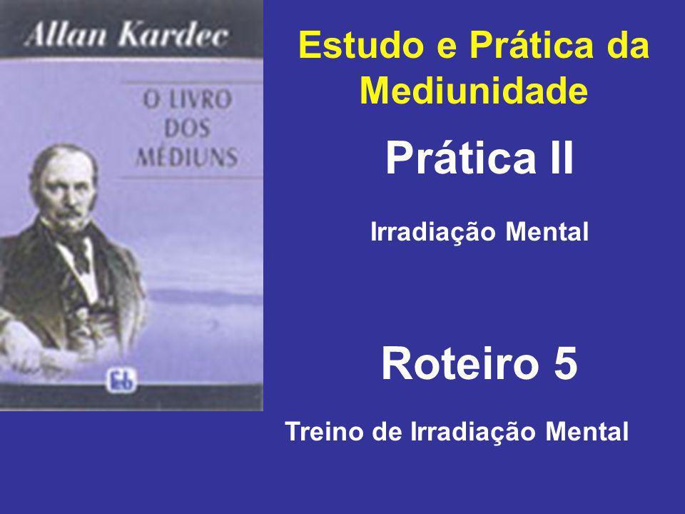 Estudo e Prática da Mediunidade Prática II Roteiro 5 Irradiação Mental Treino de Irradiação Mental