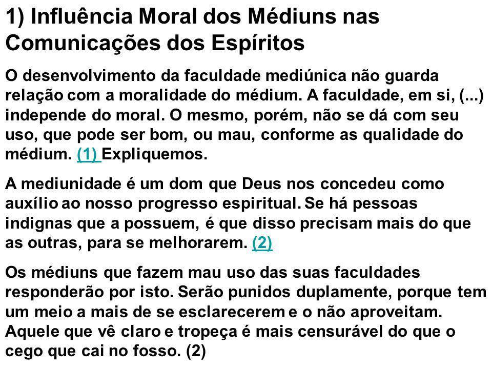 1) Influência Moral dos Médiuns nas Comunicações dos Espíritos O desenvolvimento da faculdade mediúnica não guarda relação com a moralidade do médium.