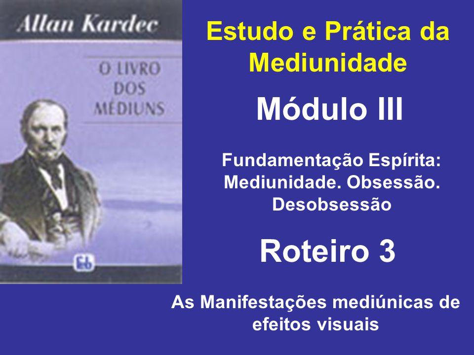 Estudo e Prática da Mediunidade Módulo III Roteiro 3 Fundamentação Espírita: Mediunidade. Obsessão. Desobsessão As Manifestações mediúnicas de efeitos