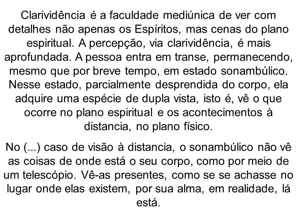 Clarividência é a faculdade mediúnica de ver com detalhes não apenas os Espíritos, mas cenas do plano espiritual. A percepção, via clarividência, é ma