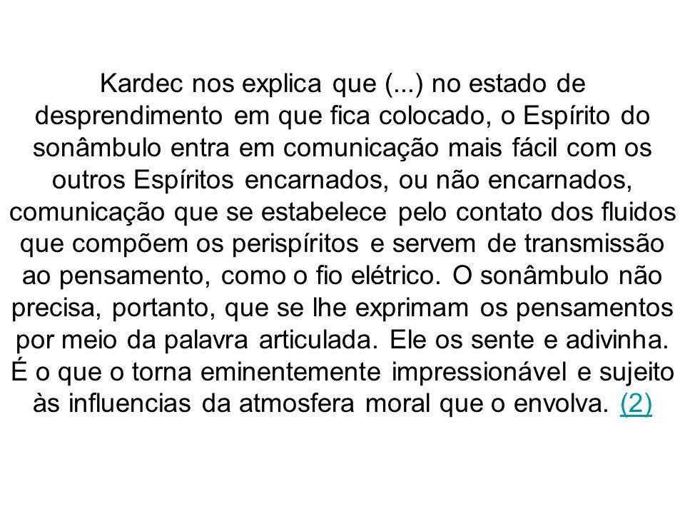 Kardec nos explica que (...) no estado de desprendimento em que fica colocado, o Espírito do sonâmbulo entra em comunicação mais fácil com os outros E