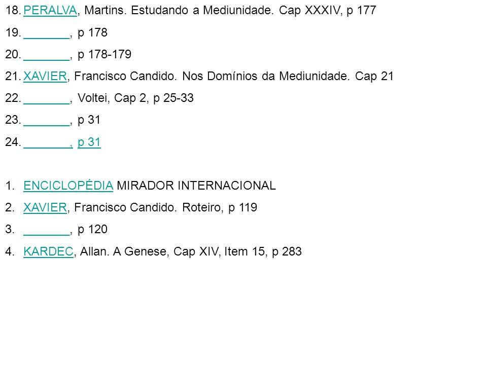 18.PERALVA, Martins. Estudando a Mediunidade. Cap XXXIV, p 177PERALVA 19._______, p 178_______ 20._______, p 178-179_______ 21.XAVIER, Francisco Candi