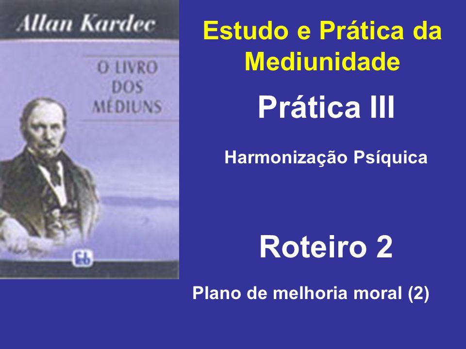 Estudo e Prática da Mediunidade Prática III Roteiro 2 Harmonização Psíquica Plano de melhoria moral (2)