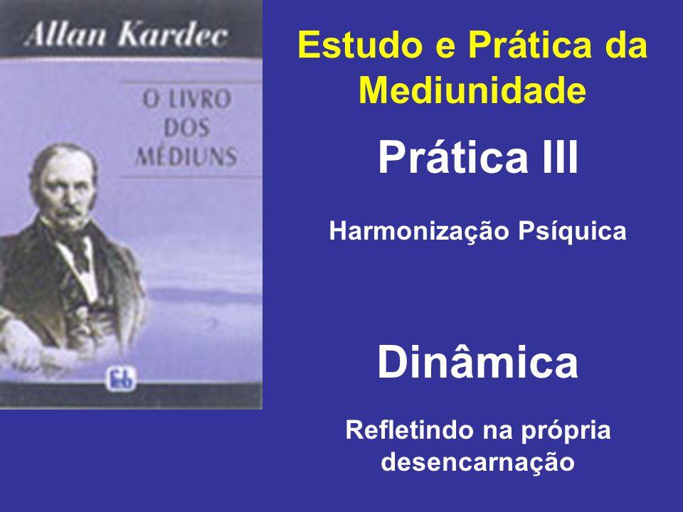 Estudo e Prática da Mediunidade Prática III Dinâmica Harmonização Psíquica Refletindo na própria desencarnação