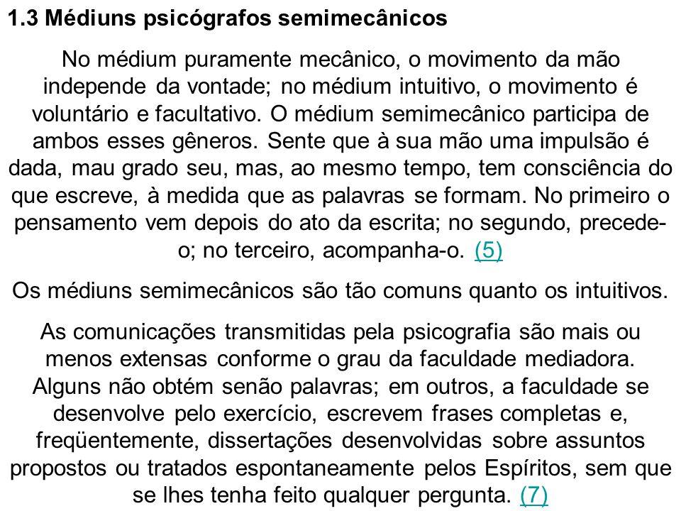 1.3 Médiuns psicógrafos semimecânicos No médium puramente mecânico, o movimento da mão independe da vontade; no médium intuitivo, o movimento é volunt