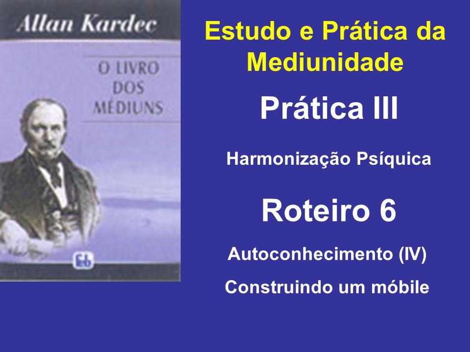 Estudo e Prática da Mediunidade Prática III Roteiro 6 Harmonização Psíquica Autoconhecimento (IV) Construindo um móbile