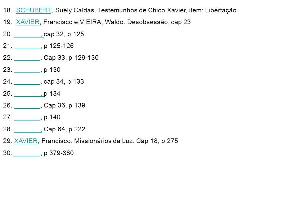 18.SCHUBERT, Suely Caldas. Testemunhos de Chico Xavier, item: LibertaçãoSCHUBERT 19.