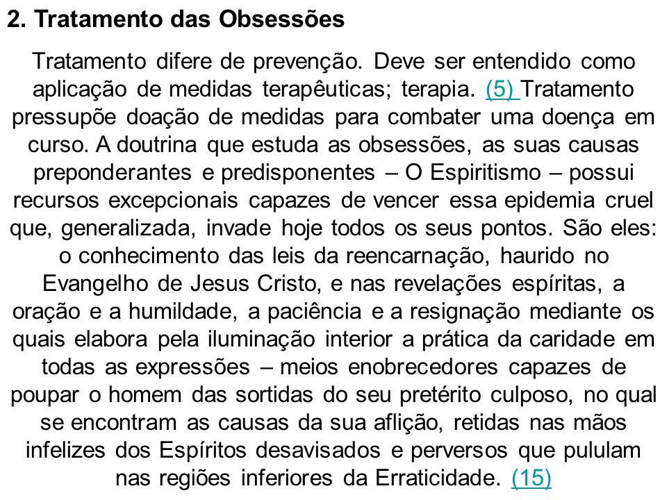 2. Tratamento das Obsessões Tratamento difere de prevenção. Deve ser entendido como aplicação de medidas terapêuticas; terapia. (5) Tratamento pressup