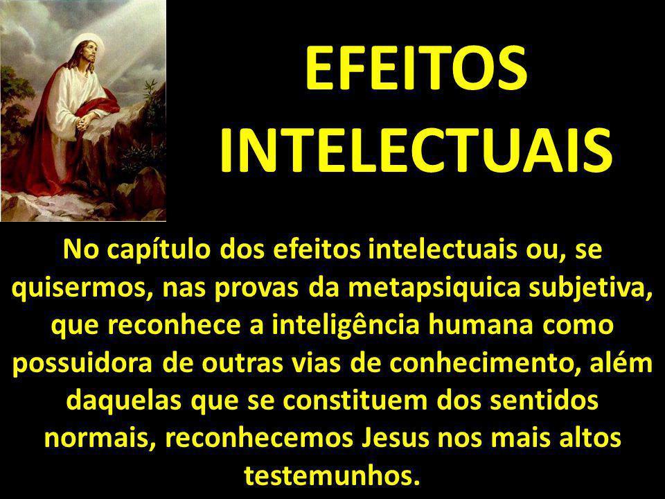 EFEITOS INTELECTUAIS No capítulo dos efeitos intelectuais ou, se quisermos, nas provas da metapsiquica subjetiva, que reconhece a inteligência humana