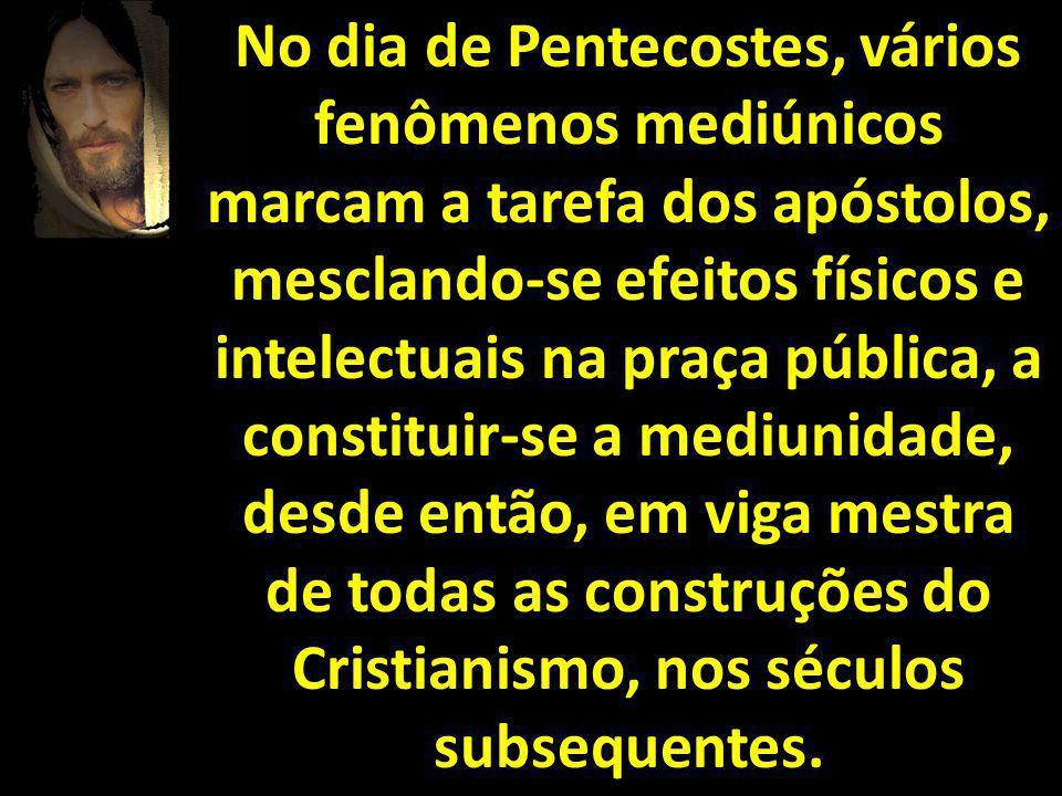No dia de Pentecostes, vários fenômenos mediúnicos marcam a tarefa dos apóstolos, mesclando-se efeitos físicos e intelectuais na praça pública, a cons