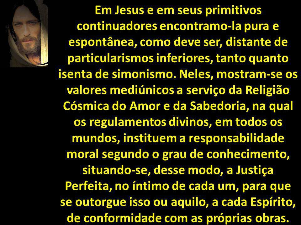 Em Jesus e em seus primitivos continuadores encontramo-la pura e espontânea, como deve ser, distante de particularismos inferiores, tanto quanto isent