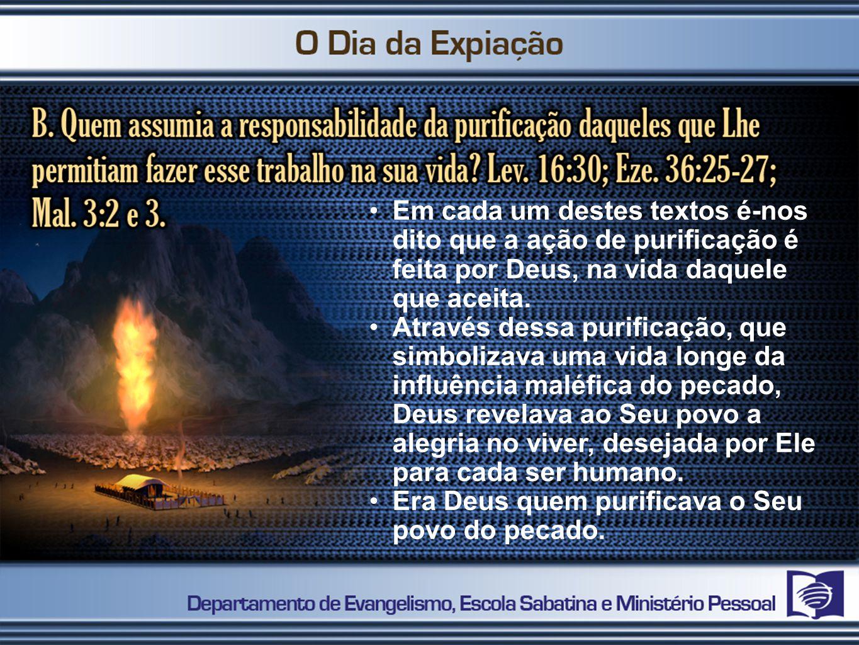 Em cada um destes textos é-nos dito que a ação de purificação é feita por Deus, na vida daquele que aceita. Através dessa purificação, que simbolizava