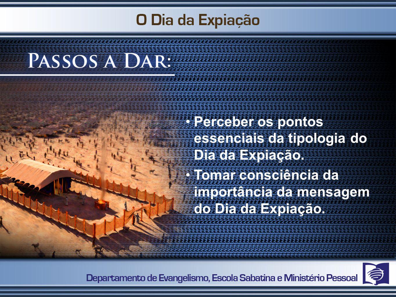 Perceber os pontos essenciais da tipologia do Dia da Expiação. Tomar consciência da importância da mensagem do Dia da Expiação.