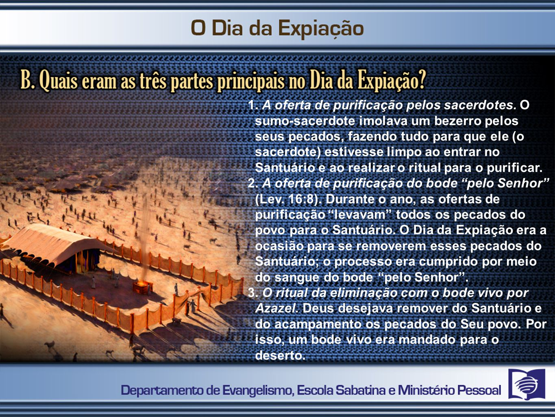 1. A oferta de purificação pelos sacerdotes. O sumo-sacerdote imolava um bezerro pelos seus pecados, fazendo tudo para que ele (o sacerdote) estivesse