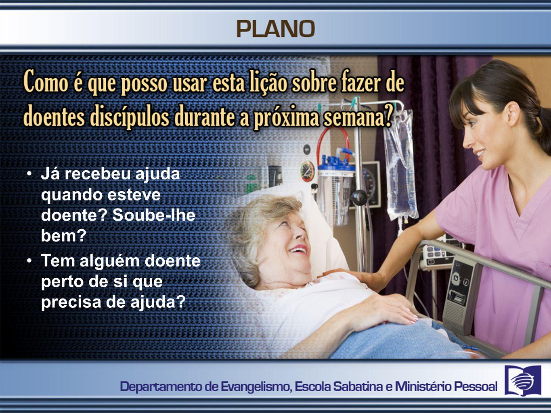 Já recebeu ajuda quando esteve doente? Soube-lhe bem? Tem alguém doente perto de si que precisa de ajuda?