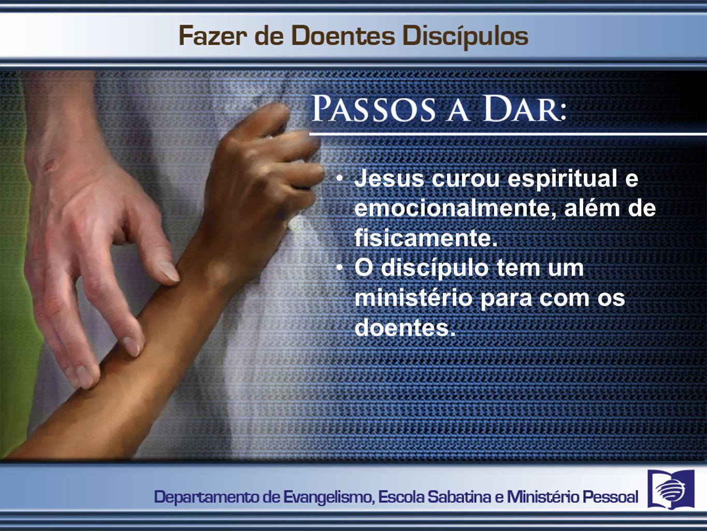 Jesus curou espiritual e emocionalmente, além de fisicamente. O discípulo tem um ministério para com os doentes.