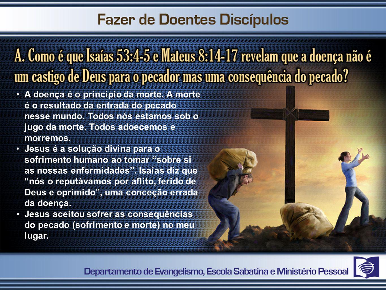 A doença é o princípio da morte. A morte é o resultado da entrada do pecado nesse mundo. Todos nós estamos sob o jugo da morte. Todos adoecemos e morr
