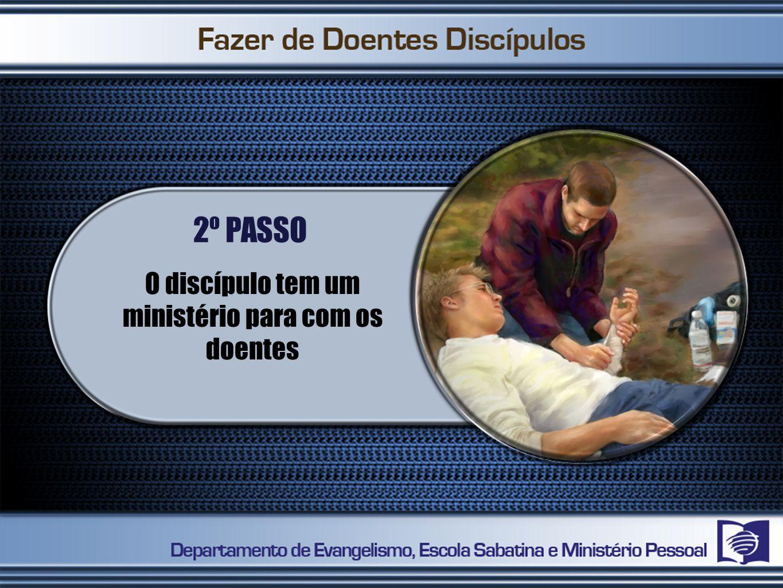 2º PASSO O discípulo tem um ministério para com os doentes