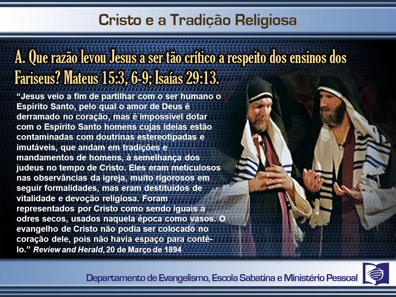 Jesus veio a fim de partilhar com o ser humano o Espírito Santo, pelo qual o amor de Deus é derramado no coração, mas é impossível dotar com o Espírit