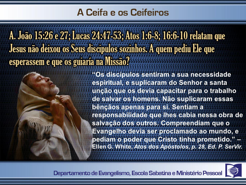 Os discípulos sentiram a sua necessidade espiritual, e suplicaram do Senhor a santa unção que os devia capacitar para o trabalho de salvar os homens.