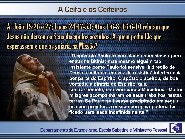 O apóstolo Paulo traçou planos ambiciosos para entrar na Bitínia; mas mesmo alguém tão insistente como Paulo foi sensível à direção de Deus e aceitou-