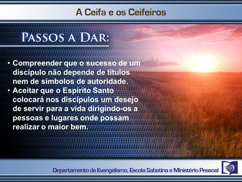 Compreender que o sucesso de um discípulo não depende de títulos nem de símbolos de autoridade. Aceitar que o Espírito Santo colocará nos discípulos u