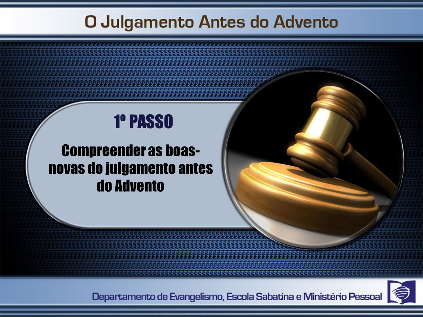 1º PASSO Compreender as boas- novas do julgamento antes do Advento