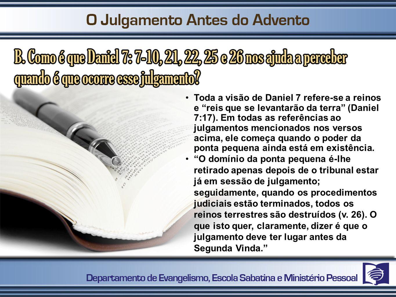 Toda a visão de Daniel 7 refere-se a reinos e reis que se levantarão da terra (Daniel 7:17).