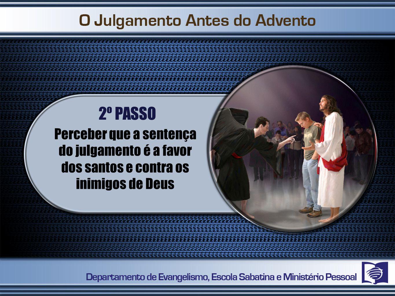 2º PASSO Perceber que a sentença do julgamento é a favor dos santos e contra os inimigos de Deus