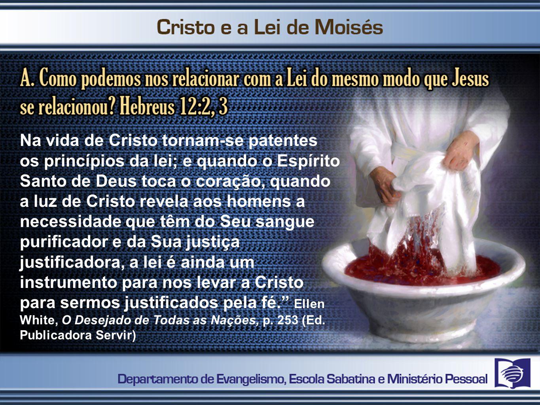 Na vida de Cristo tornam-se patentes os princípios da lei; e quando o Espírito Santo de Deus toca o coração, quando a luz de Cristo revela aos homens