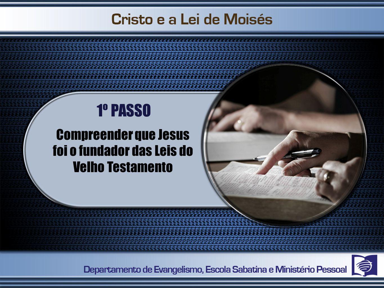 1º PASSO Compreender que Jesus foi o fundador das Leis do Velho Testamento