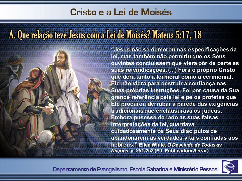 Jesus não se demorou nas especificações da lei, mas também não permitiu que os Seus ouvintes concluíssem que viera pôr de parte as suas reivindicações