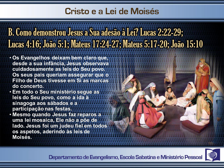 Os Evangelhos deixam bem claro que, desde a sua infância, Jesus observava cuidadosamente as leis do Seu povo. Os seus pais queriam assegurar que o Fil
