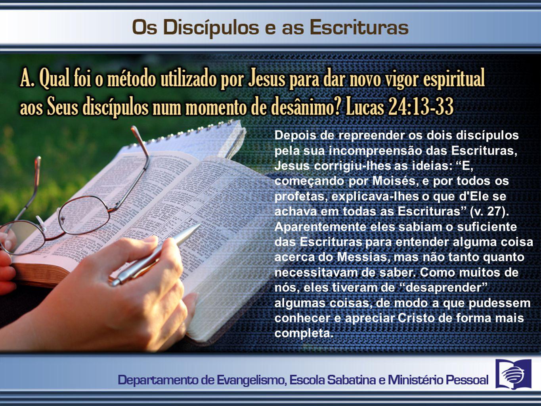 Depois de repreender os dois discípulos pela sua incompreensão das Escrituras, Jesus corrigiu-lhes as ideias: E, começando por Moisés, e por todos os
