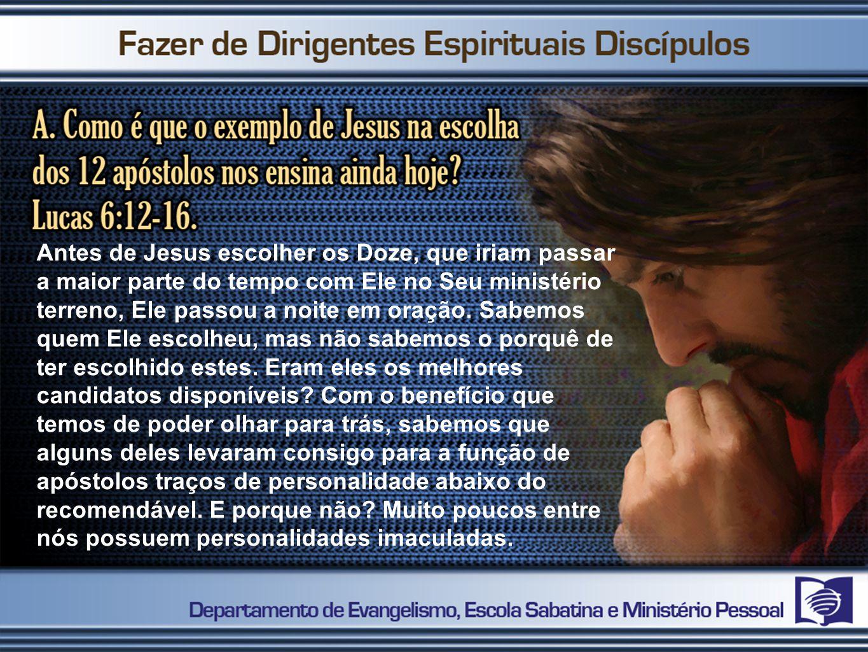Antes de Jesus escolher os Doze, que iriam passar a maior parte do tempo com Ele no Seu ministério terreno, Ele passou a noite em oração. Sabemos quem