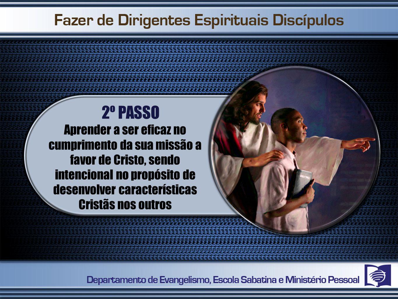 2º PASSO Aprender a ser eficaz no cumprimento da sua missão a favor de Cristo, sendo intencional no propósito de desenvolver características Cristãs nos outros